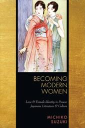 Becoming Modern Women: Love and Female Identity in Prewar Japanese Literature and Culture - Suzuki, Michiko