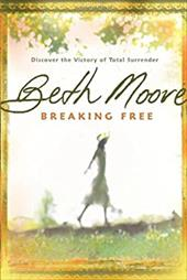 Breaking Free: Discover the Victory of Total Surrender - Moore, Beth