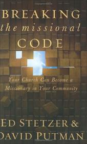 Breaking the Missional Code: Your Church Can Become a Missionary in Your Community - Stetzer, Ed / Putman, David
