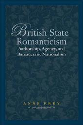 British State Romanticism: Authorship, Agency, and Bureaucratic Nationalism - Frey, Anne