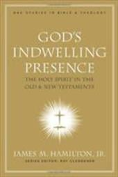 God's Indwelling Presence: The Holy Spirit in the Old & New Testaments - Hamilton, James M., Jr.