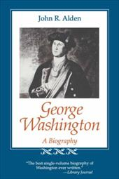 George Washington: A Biography - Alden, John Richard