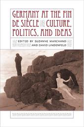 Germany at the Fin de Siecle: Culture, Politics, and Ideas - Lindenfeld, David / Marchand, Suzanne / Marchand, Suzanne L.