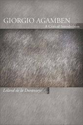 Giorgio Agamben: A Critical Introduction - De La Durantaye, Leland