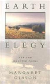 Earth Elegy: New and Selected Poems - Gibson, Margaret