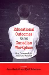 Educational Outcomes for the Canadian Workplace: New Frameworks for Policy and Research - Gaskell, Jane S. / Rubenson, Kjell