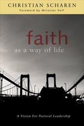 Faith as a Way of Life: A Vision for Pastoral Leadership - Scharen, Christian / Volf, Miroslav