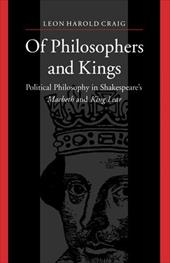Of Philosophers and Kings: Political Philosophy in Shakespeare's Macbeth and King Lear - Craig, Leon Harold