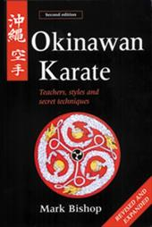 Okinawan Karate: Teachers, Styles and Secret Techniques - Bishop, Mark