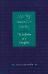Locating American Studies: The Evolution of a Discipline - Maddox, Lucy