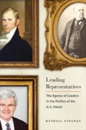 Leading Representatives: The Agency of Leaders in the Politics of the U.S. House - Strahan, Randall