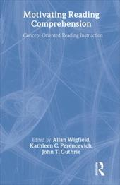 Motivating Reading Comprehension: Concept-Oriented Reading Instruction - Guthrie / Guthrie, John T. / Perencevich, Kathleen C.