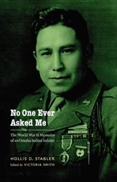 No One Ever Asked Me: The World War II Memoirs of an Omaha Indian Soldier - Stabler, Hollis D. / Smith, Victoria