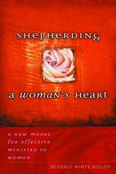 Shepherding a Woman's Heart: A New Model for Effective Ministry to Women - Hislop, Beverly White / Hislop, Bev