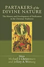 Partakers of the Divine Nature: The History and Development of Deification in the Christian Traditions - Christensen, Michael J. / Wittung, Jeffery A.