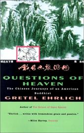 Questions of Heaven: The Chinese Journeys of an American Buddhist - Ehrlich, Gretel
