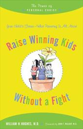 Raise Winning Kids Without a Fight: The Power of Personal Choice - Hughes, William H. / Walkup, John T.