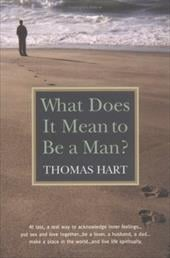 What Does It Mean to Be a Man? - Hart, Thomas N.