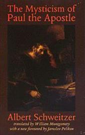 The Mysticism of Paul the Apostle - Schweitzer, Albert / Montgomery, William / Pelikan, Jaroslav Jan