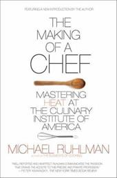The Making of a Chef: Mastering Heat at the Culinary Institute of America - Ruhlman, Michael