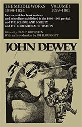 The Middle Works of John Dewey, 1899-1924, Volume 1: 1899-1901; Journal Articles, Book Reviews, and Miscellany Published in the 18 - Dewey, John / Boydston, Jo Ann / Burnett, Joe R.