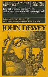 The Middle Works of John Dewey, 1899-1924, Volume 3: 1903-1906; Journal Articles, Book Reviews, and Miscellany in the 1903-1906 Pe - Dewey, John / Boydston, Jo Ann / Baysinger, Patricia R.