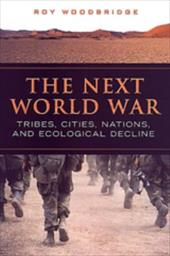 The Next World War: Tribes, Cities, Nations, and Ecological Decline - Woodbridge, Roy