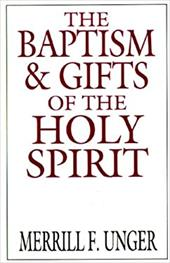 The Baptism & Gifts of the Holy Spirit - Unger, Merrill F.