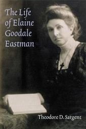 The Life of Elaine Goodale Eastman - Sargent, Theodore D.