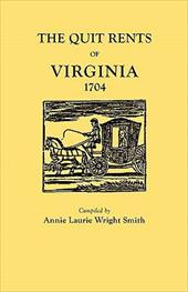 The Quit Rents of Virginia, 1704 - Smith, Annie Laurie Wright / Smith, Deborah Ed.