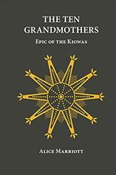 The Ten Grandmothers: Epic of the Kiowas - Marriott, Alice Lee