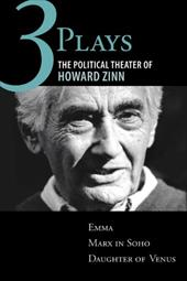 Three Plays: The Political Theater of Howard Zinn: Emma/Marx in Soho/Daughter of Venus - Zinn, Howard