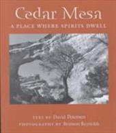 Cedar Mesa: A Place Where Spirits Dwell - Petersen, David / Reynolds, Branson