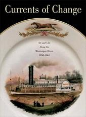 Currents of Change: Art and Life Along the Mississippi River, 1850-1861 - Busch, Jason / Monkhouse, Christopher