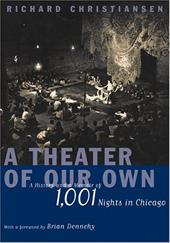 A Theater of Our Own: A History and a Memoir of 1,001 Nights in Chicago - Christiansen, Richard / Dennehy, Brian