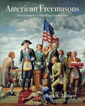 American Freemasons: Three Centuries of Building Communities - Tabbert, Mark A.