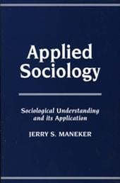 Applied Sociology: Sociological Understanding and Its Application - Maneker, Jerry S.