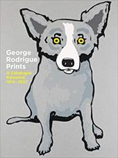 George Rodrigue Prints: A Catalogue Raisonne 1970-2007 - Rodrigue, George / Rodrigue, Wendy