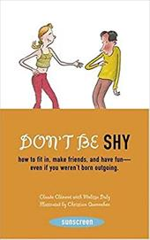 Don't Be Shy: How to Fit In, Make Friends, and Have Fun--Even If You Weren't Born Outgoing - Clement, Claude / Quennehen, Christian / Daly, Melissa