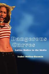 Dangerous Curves: Latina Bodies in the Media - Molina-Guzman, Isabel / Peterson, Ruth
