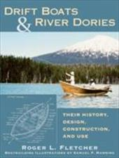 Drift Boats and River Dories: Their History, Design, Construction, and Use - Fletcher, Rodger L. / Manning, Samuel F.