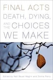 Final Acts: Death, Dying, and the Choices We Make - Bauer-Maglin, Nan / Perry, Donna / Bingham, June