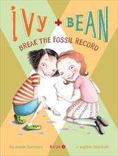 Ivy & Bean Break the Fossil Record - Barrows, Annie / Blackall, Sophie
