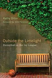 Outside the Limelight: Basketball in the Ivy League - Orton, Kathy / Feinstein, John