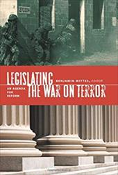 Legislating the War on Terror: An Agenda for Reform - Wittes, Benjamin