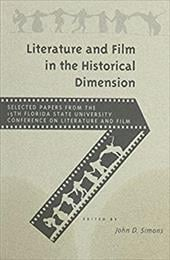 Literature and Film in the Historical Dimension: Selected Papers from the 15th Florida State University Conference on L - Simons, John D.