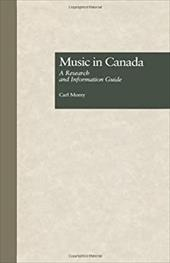 Music in Canada: A Research and Information Guide - Morey, Carl
