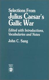 Selections from Julius Caesar's Gallic War - Sang, John C.