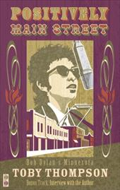 Positively Main Street: Bob Dylan's Minnesota - Thompson, Toby