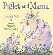 Piglet and Mama - Wild, Margaret / King, Stephen Michael